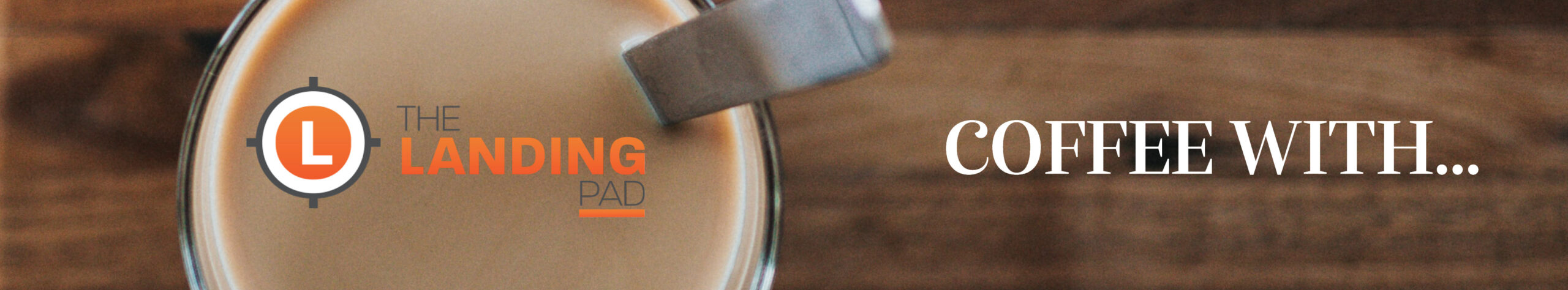 The Landing Pad Presents: Coffee With...